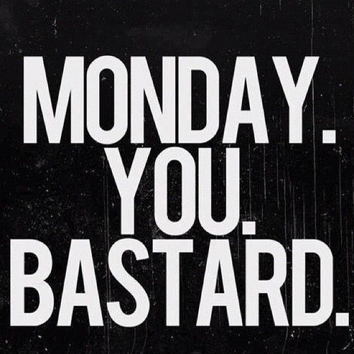 monday you bastard
